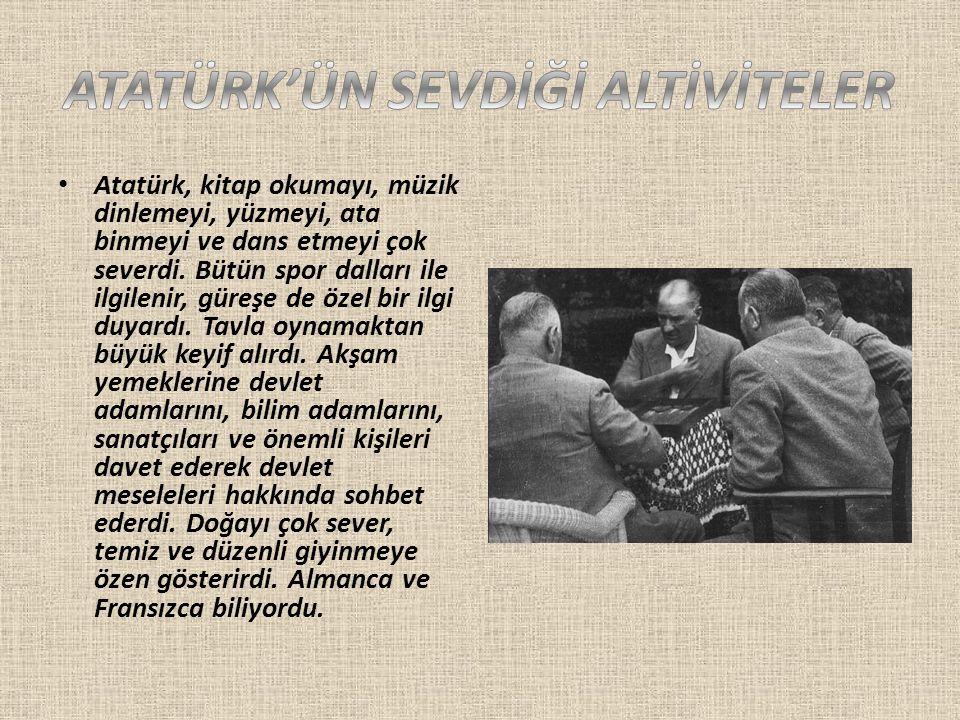 Atatürk, kitap okumayı, müzik dinlemeyi, yüzmeyi, ata binmeyi ve dans etmeyi çok severdi. Bütün spor dalları ile ilgilenir, güreşe de özel bir ilgi du