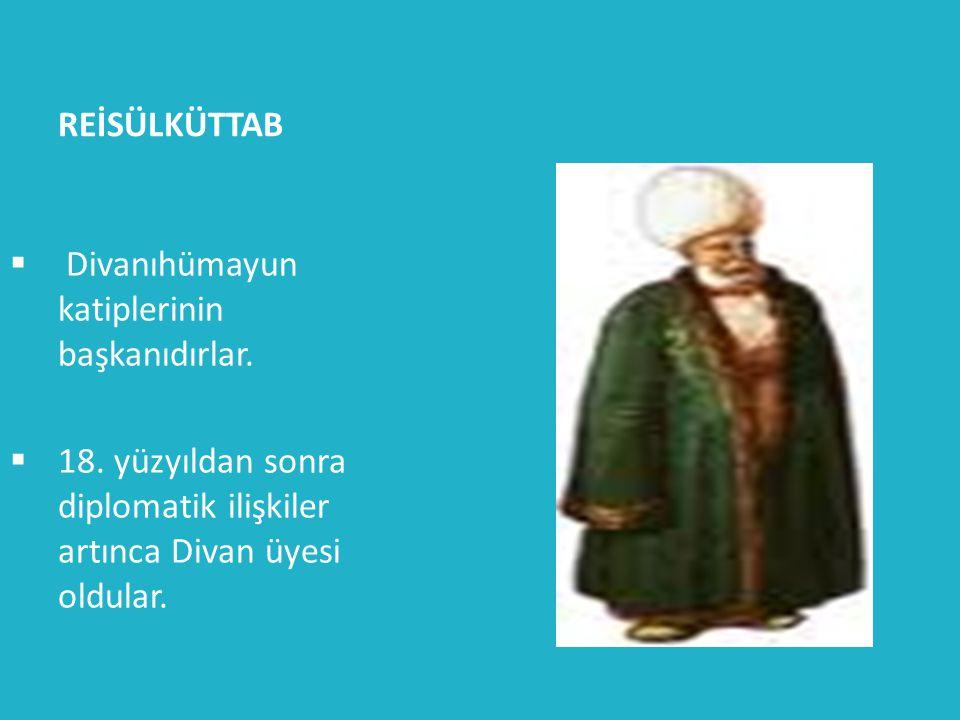 REİSÜLKÜTTAB  Divanıhümayun katiplerinin başkanıdırlar.  18. yüzyıldan sonra diplomatik ilişkiler artınca Divan üyesi oldular.