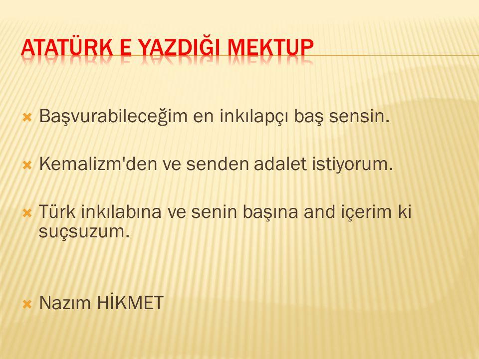 Senin eserine ve sana,aziz olan Türk dilinin inanmış bir şairiyim.Sırtıma yüklenen ve yükletilebilecek hapis yıllarını taşıyabilecek kadar sabırlı ola