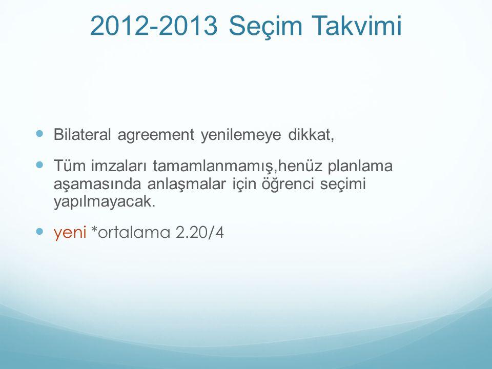 2012-2013 Seçim Takvimi Bilateral agreement yenilemeye dikkat, Tüm imzaları tamamlanmamış,henüz planlama aşamasında anlaşmalar için öğrenci seçimi yapılmayacak.