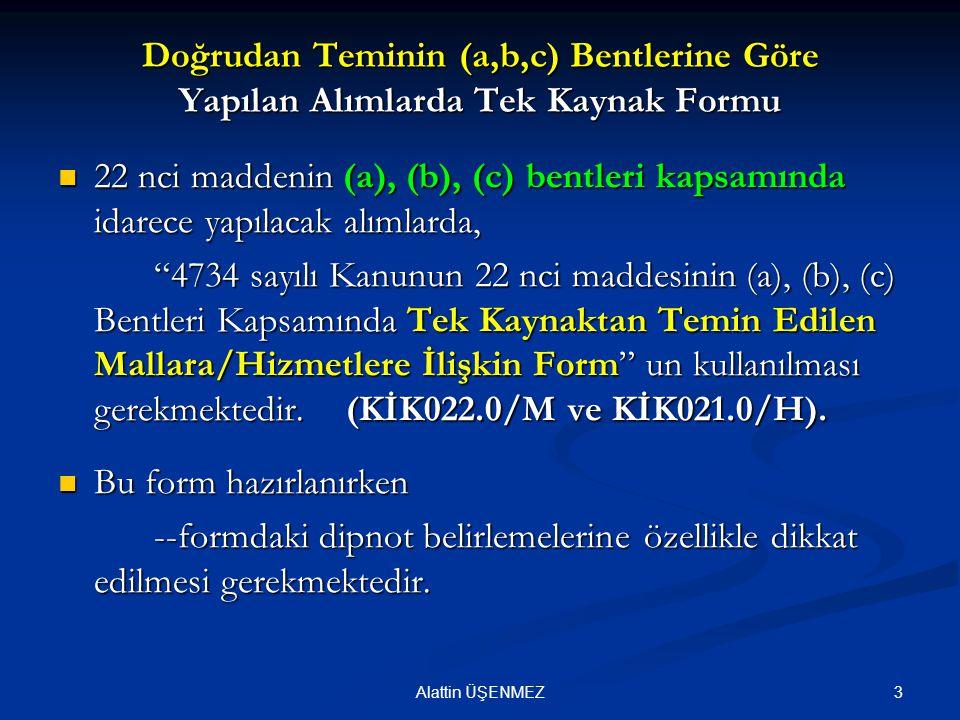 3Alattin ÜŞENMEZ Doğrudan Teminin (a,b,c) Bentlerine Göre Yapılan Alımlarda Tek Kaynak Formu 22 nci maddenin (a), (b), (c) bentleri kapsamında idarece