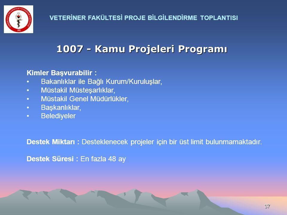 37 1007 - Kamu Projeleri Programı Kimler Başvurabilir : Bakanlıklar ile Bağlı Kurum/Kuruluşlar, Müstakil Müsteşarlıklar, Müstakil Genel Müdürlükler, B