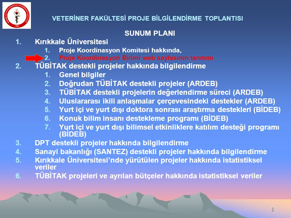 6 SUNUM PLANI 1.Kırıkkale Üniversitesi 1.Proje Koordinasyon Komitesi hakkında, 2.Proje Koordinasyon Birimi web sayfasının tanıtımı 2.TÜBİTAK destekli