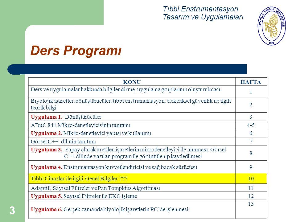 3 Ders Programı Tıbbi Enstrumantasyon Tasarım ve Uygulamaları KONUHAFTA Ders ve uygulamalar hakkında bilgilendirme, uygulama gruplarının oluşturulması