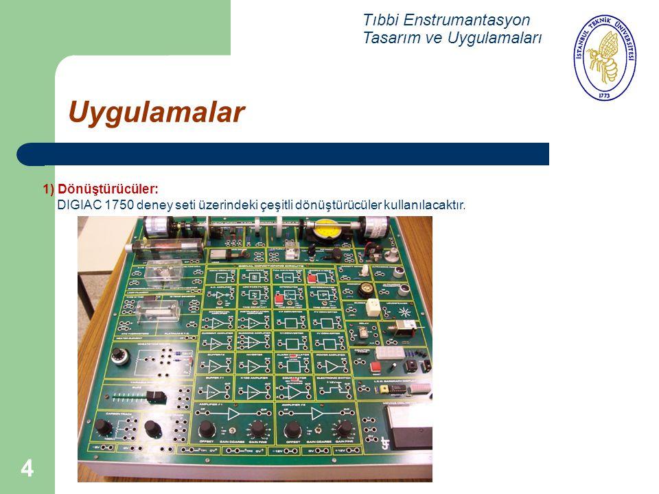 4 Uygulamalar Tıbbi Enstrumantasyon Tasarım ve Uygulamaları 1) Dönüştürücüler: DIGIAC 1750 deney seti üzerindeki çeşitli dönüştürücüler kullanılacaktı