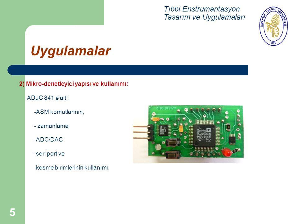 5 Uygulamalar Tıbbi Enstrumantasyon Tasarım ve Uygulamaları 2) Mikro-denetleyici yapısı ve kullanımı: ADuC 841'e ait ; -ASM komutlarının, - zamanlama,