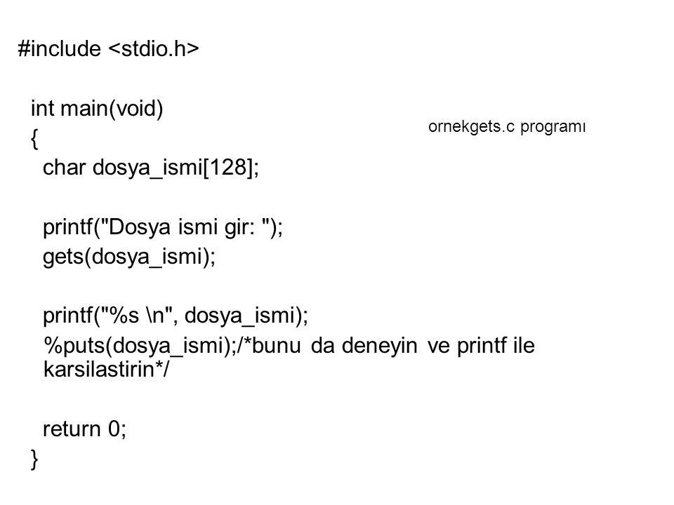 #include int main(void) { char dosya_ismi[128]; printf(