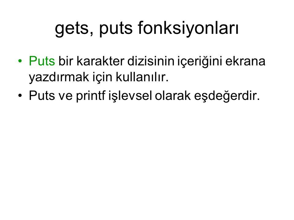 gets, puts fonksiyonları Puts bir karakter dizisinin içeriğini ekrana yazdırmak için kullanılır. Puts ve printf işlevsel olarak eşdeğerdir.