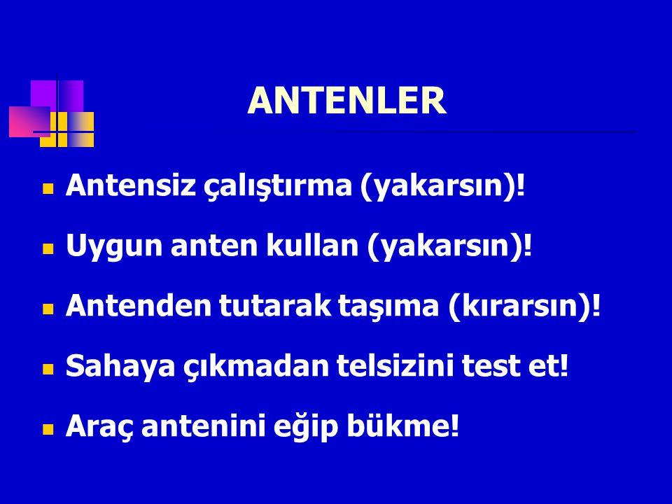 Antensiz çalıştırma (yakarsın)! Uygun anten kullan (yakarsın)! Antenden tutarak taşıma (kırarsın)! Sahaya çıkmadan telsizini test et! Araç antenini eğ
