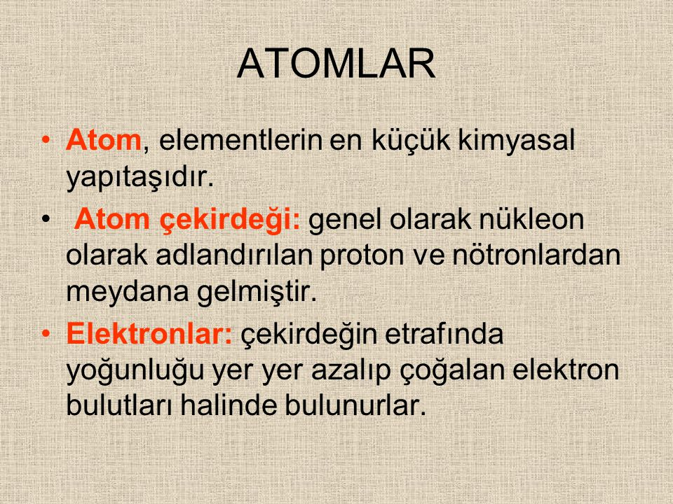 ATOMLAR Atom, elementlerin en küçük kimyasal yapıtaşıdır. Atom çekirdeği: genel olarak nükleon olarak adlandırılan proton ve nötronlardan meydana gelm