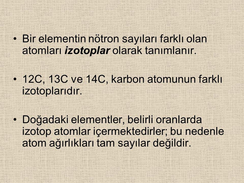 Bir elementin nötron sayıları farklı olan atomları izotoplar olarak tanımlanır. 12C, 13C ve 14C, karbon atomunun farklı izotoplarıdır. Doğadaki elemen