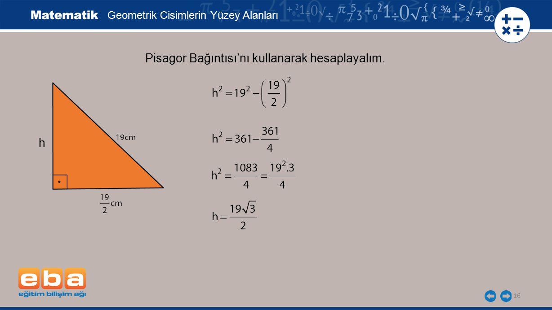 16 Geometrik Cisimlerin Yüzey Alanları Pisagor Bağıntısı'nı kullanarak hesaplayalım. h