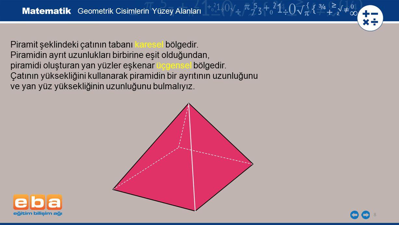 8 Piramit şeklindeki çatının tabanı karesel bölgedir. Piramidin ayrıt uzunlukları birbirine eşit olduğundan, piramidi oluşturan yan yüzler eşkenar üçg