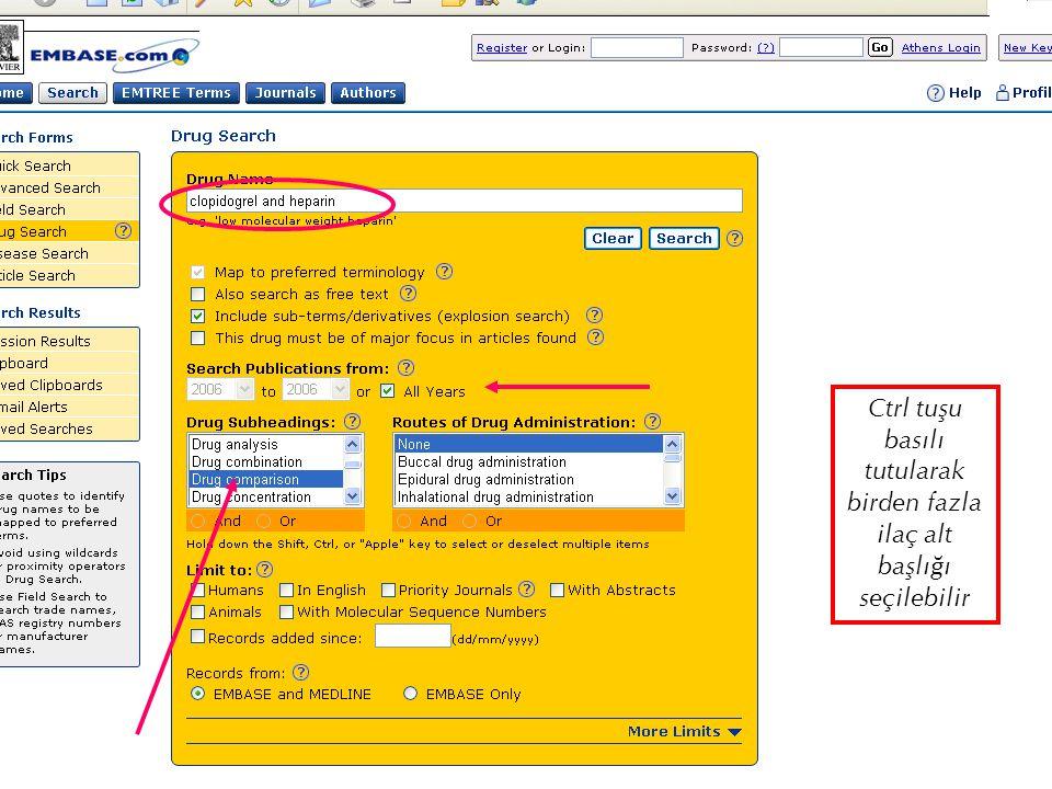EMBASE.com February 2006 53 Ctrl tuşu basılı tutularak birden fazla ilaç alt başlığı seçilebilir