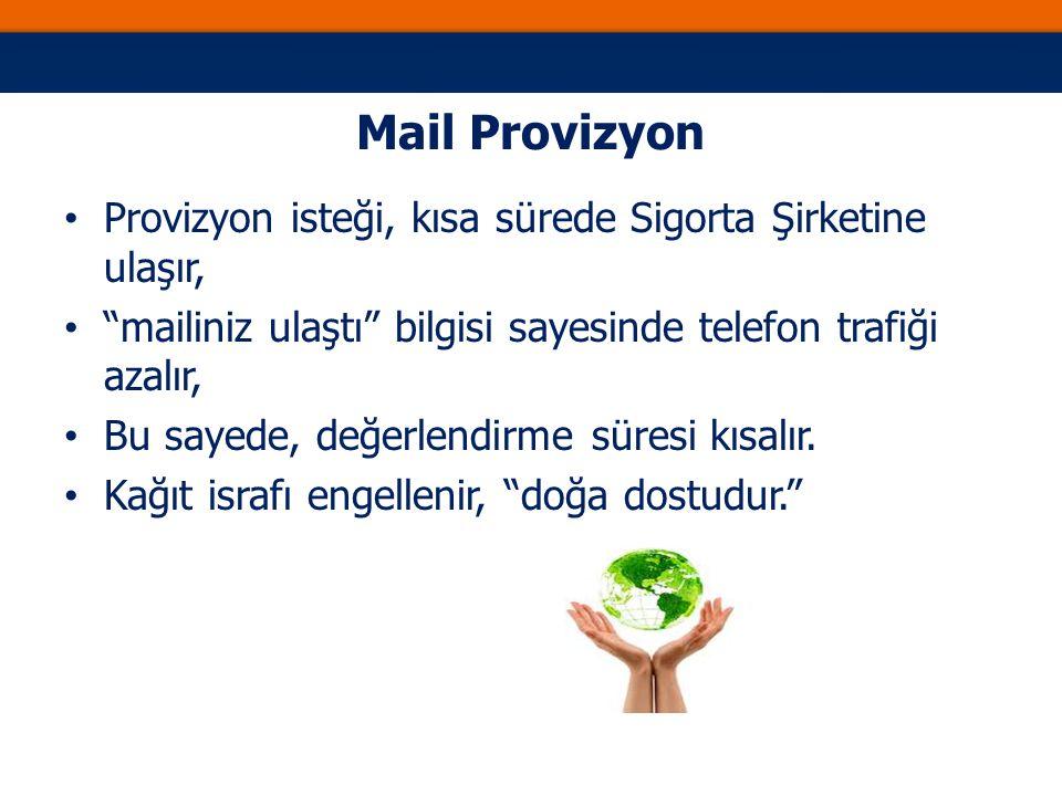 Mail Provizyon Provizyon isteği, kısa sürede Sigorta Şirketine ulaşır, mailiniz ulaştı bilgisi sayesinde telefon trafiği azalır, Bu sayede, değerlendirme süresi kısalır.