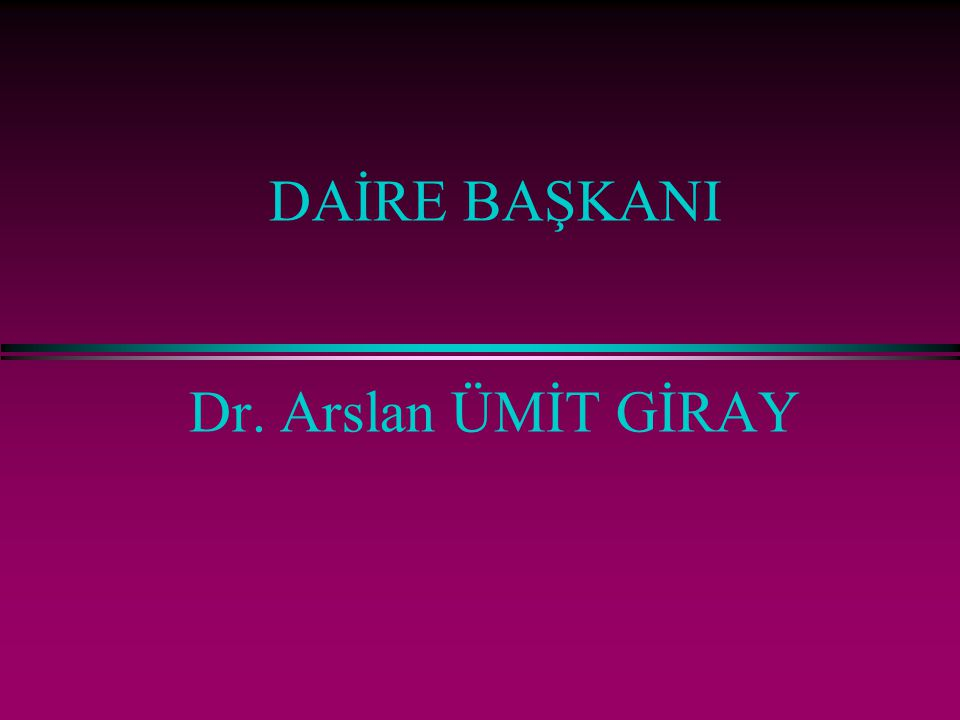 DAİRE BAŞKANI Dr. Arslan ÜMİT GİRAY