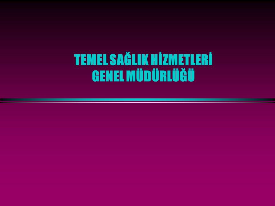 TEMEL SAĞLIK HİZMETLERİ GENEL MÜDÜRLÜĞÜ