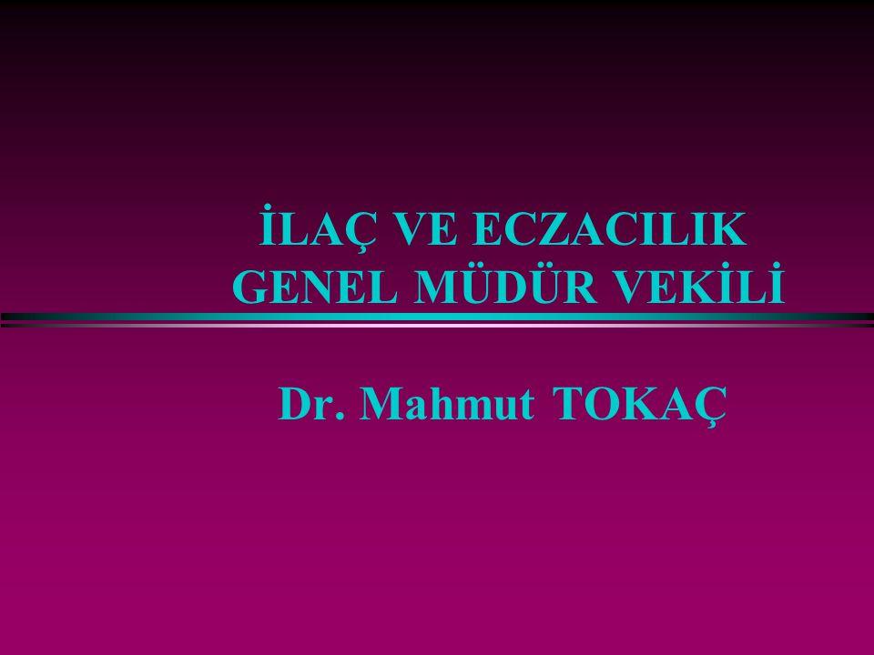 İLAÇ VE ECZACILIK GENEL MÜDÜR VEKİLİ Dr. Mahmut TOKAÇ
