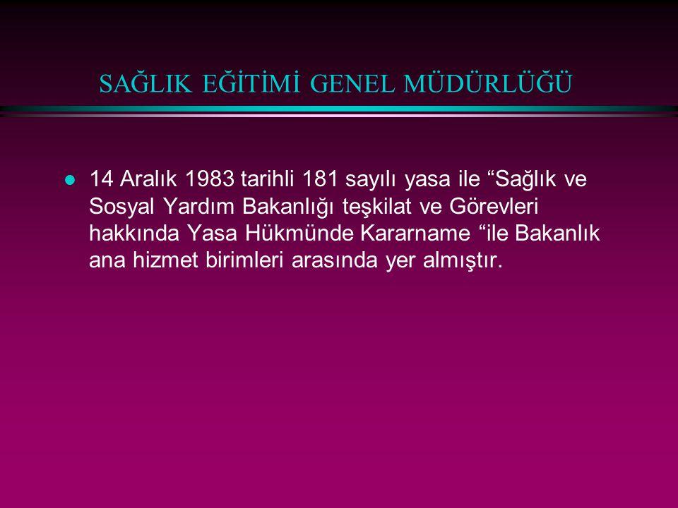 """SAĞLIK EĞİTİMİ GENEL MÜDÜRLÜĞÜ l 14 Aralık 1983 tarihli 181 sayılı yasa ile """"Sağlık ve Sosyal Yardım Bakanlığı teşkilat ve Görevleri hakkında Yasa Hük"""