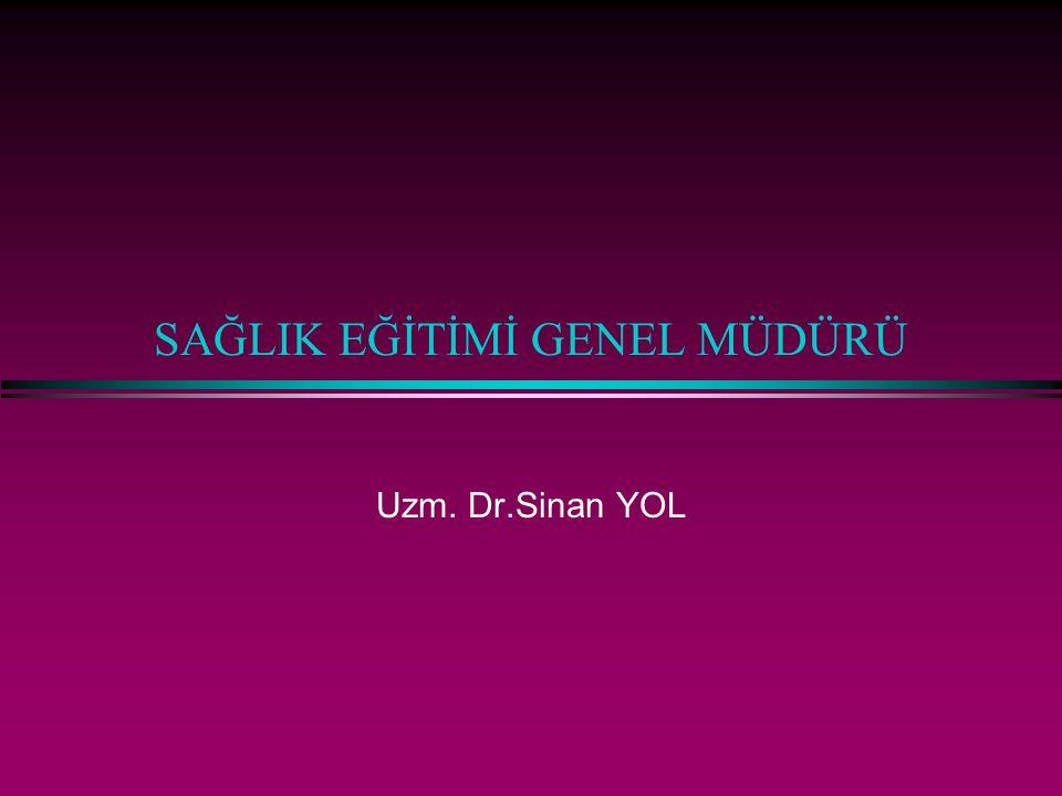 SAĞLIK EĞİTİMİ GENEL MÜDÜRÜ Uzm. Dr.Sinan YOL