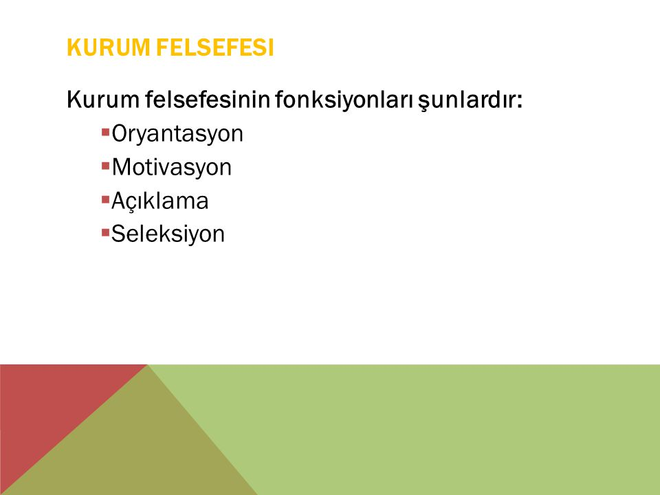 KURUM FELSEFESI Kurum felsefesinin fonksiyonları şunlardır:  Oryantasyon  Motivasyon  Açıklama  Seleksiyon