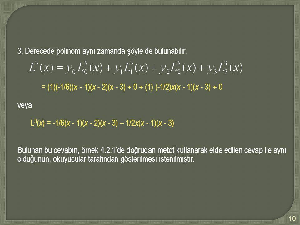 10 3. Derecede polinom aynı zamanda şöyle de bulunabilir, = (1)(-1/6)( x - 1)( x - 2)(x - 3) + 0 + (1) (-1/2) x ( x - 1)( x - 3) + 0 veya L 3 ( x ) =