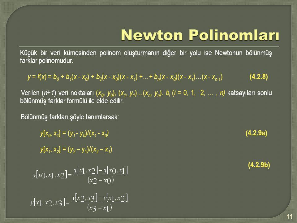 11 Küçük bir veri kümesinden polinom oluşturmanın diğer bir yolu ise Newtonun bölünmüş farklar polinomudur. y = f ( x ) = b 0 + b 1 ( x - x 0 ) + b 2