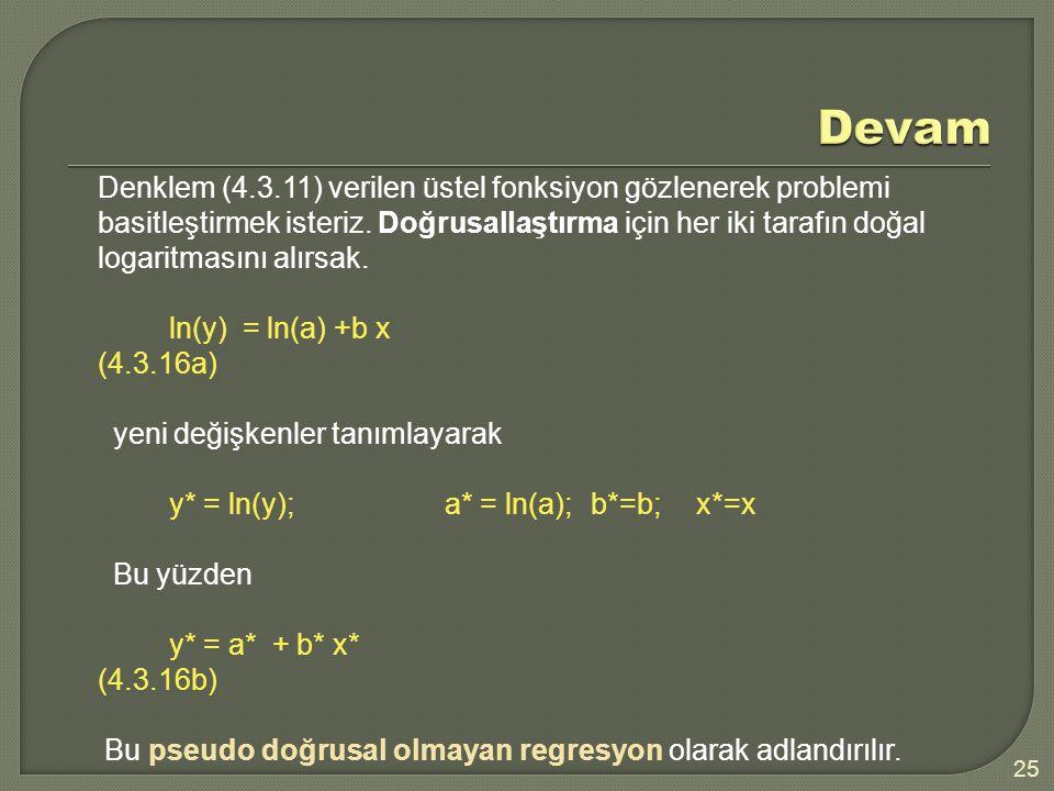 Denklem (4.3.11) verilen üstel fonksiyon gözlenerek problemi basitleştirmek isteriz. Doğrusallaştırma için her iki tarafın doğal logaritmasını alırsak