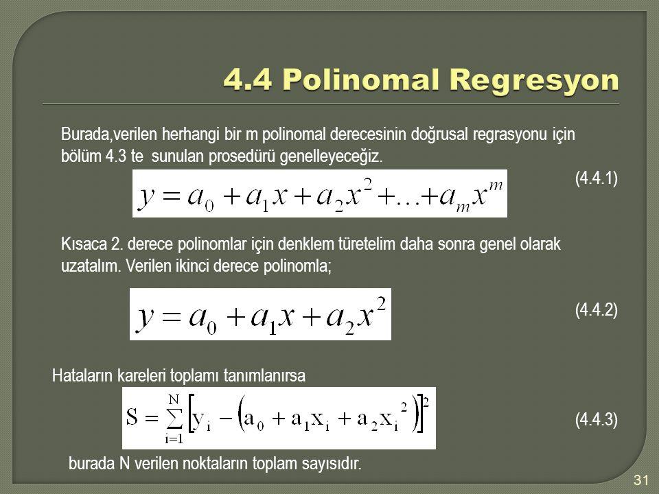 Burada,verilen herhangi bir m polinomal derecesinin doğrusal regrasyonu için bölüm 4.3 te sunulan prosedürü genelleyeceğiz. (4.4.1) Kısaca 2. derece p