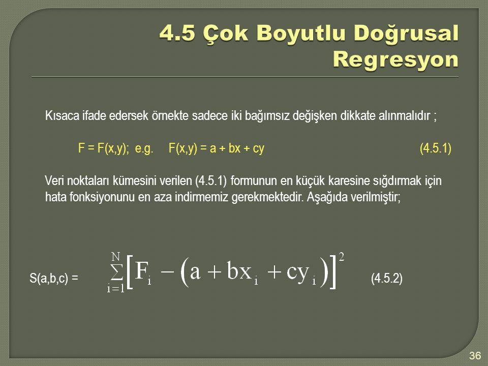 Kısaca ifade edersek örnekte sadece iki bağımsız değişken dikkate alınmalıdır ; F = F(x,y); e.g. F(x,y) = a + bx + cy (4.5.1) Veri noktaları kümesini