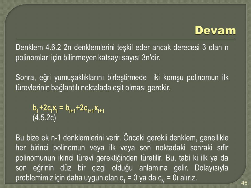 46 Denklem 4.6.2 2n denklemlerini teşkil eder ancak derecesi 3 olan n polinomları için bilinmeyen katsayı sayısı 3n'dir. Sonra, eğri yumuşaklıklarını