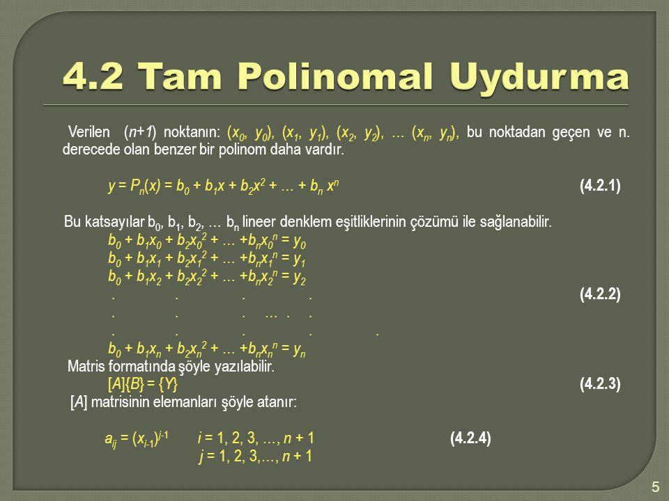 Verilen ( n+1 ) noktanın: ( x 0, y 0 ), ( x 1, y 1 ), ( x 2, y 2 ), … ( x n, y n ), bu noktadan geçen ve n. derecede olan benzer bir polinom daha vard