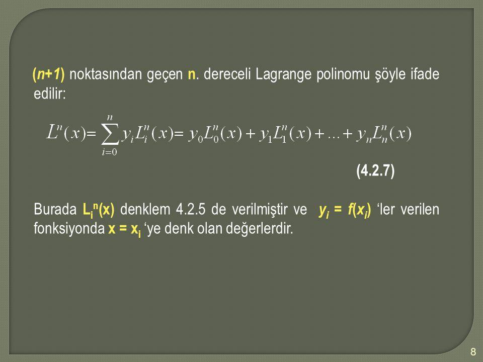 8 ( n+1 ) noktasından geçen n. dereceli Lagrange polinomu şöyle ifade edilir: (4.2.7) Burada L i n (x) denklem 4.2.5 de verilmiştir ve y i = f ( x i )