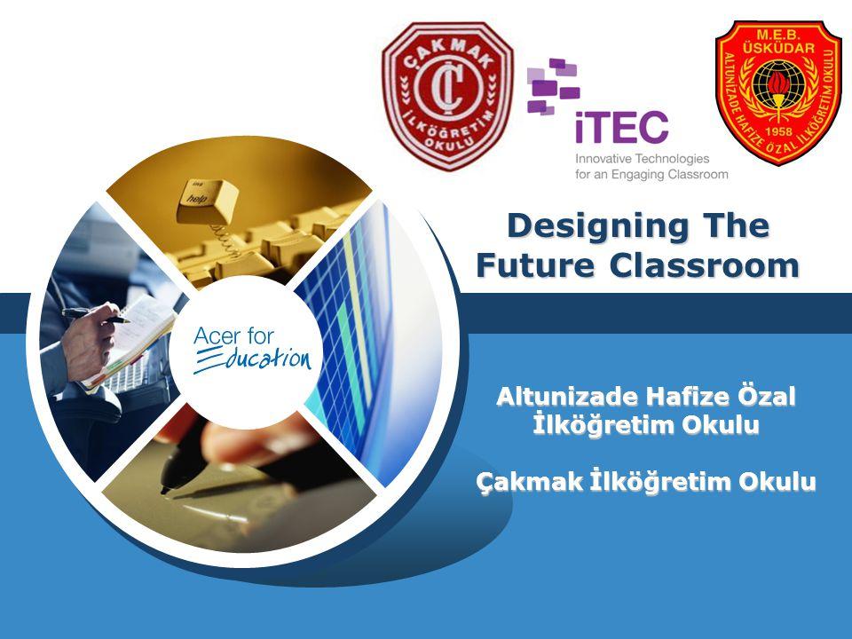 LOGO Designing The Future Classroom Altunizade Hafize Özal İlköğretim Okulu Çakmak İlköğretim Okulu