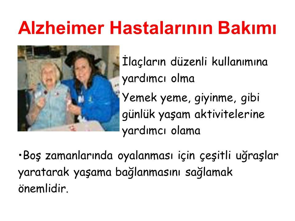 Alzheimer Hastalarının Bakımı İlaçların düzenli kullanımına yardımcı olma Yemek yeme, giyinme, gibi günlük yaşam aktivitelerine yardımcı olama Boş zamanlarında oyalanması için çeşitli uğraşlar yaratarak yaşama bağlanmasını sağlamak önemlidir.