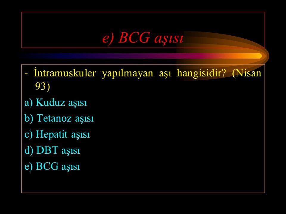 - Aşağıdakilerden hangisinin aşısında SSS komplikasyonu ortaya çıkar? (Nisan 92) a) BCG b) Kuduz c) Polio d) Difteri e) Boğmaca
