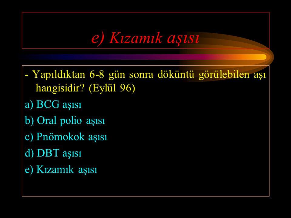 e) BCG aşısı - İntramuskuler yapılmayan aşı hangisidir? (Nisan 93) a) Kuduz aşısı b) Tetanoz aşısı c) Hepatit aşısı d) DBT aşısı e) BCG aşısı