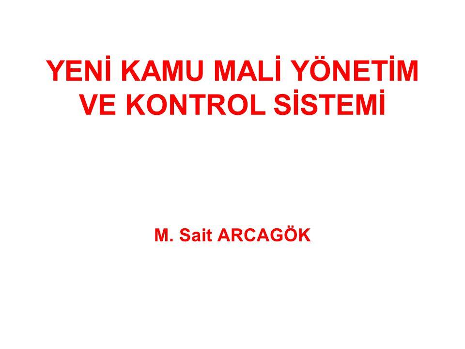 YENİ KAMU MALİ YÖNETİM VE KONTROL SİSTEMİ M. Sait ARCAGÖK