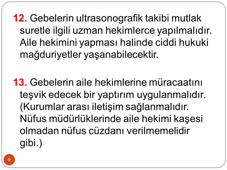 9 12. Gebelerin ultrasonografik takibi mutlak suretle ilgili uzman hekimlerce yapılmalıdır.