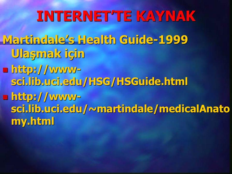 INTERNET'TE KAYNAK Martindale's Health Guide-1999 Ulaşmak için n http://www- sci.lib.uci.edu/HSG/HSGuide.html n http://www- sci.lib.uci.edu/~martindale/medicalAnato my.html