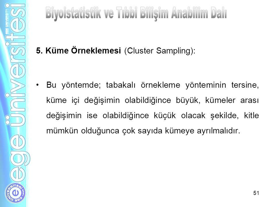 51 5. Küme Örneklemesi (Cluster Sampling): Bu yöntemde; tabakalı örnekleme yönteminin tersine, küme içi değişimin olabildiğince büyük, kümeler arası d