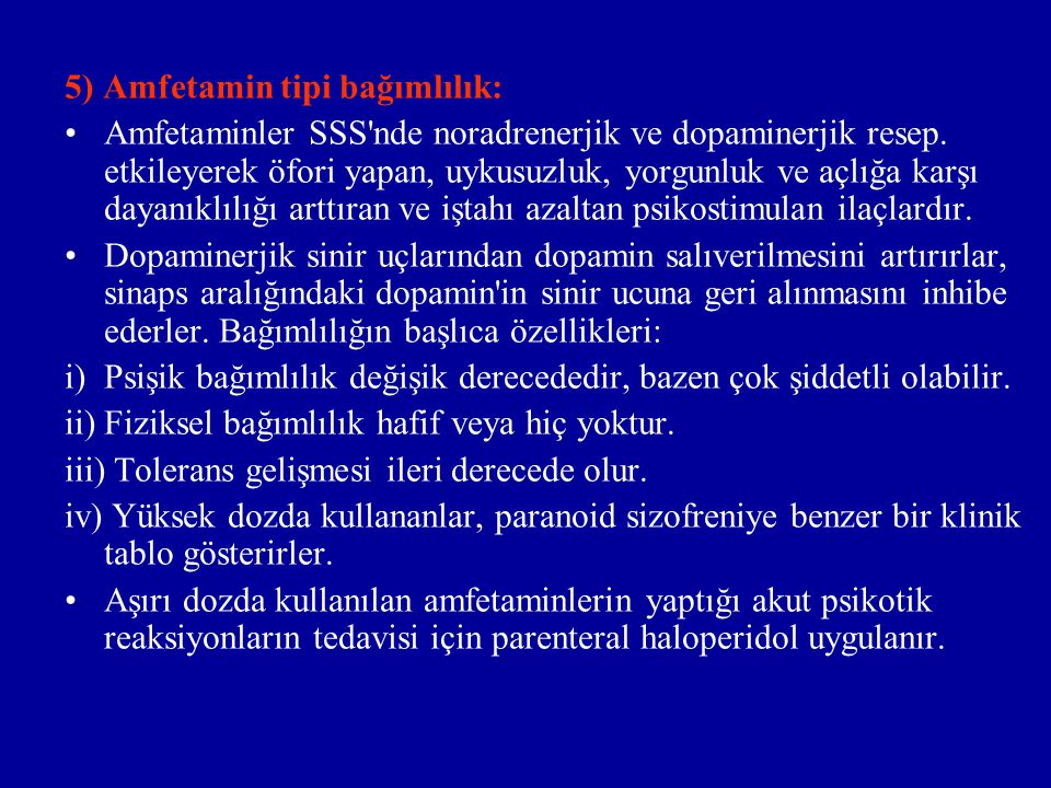 5) Amfetamin tipi bağımlılık: Amfetaminler SSS nde noradrenerjik ve dopaminerjik resep.