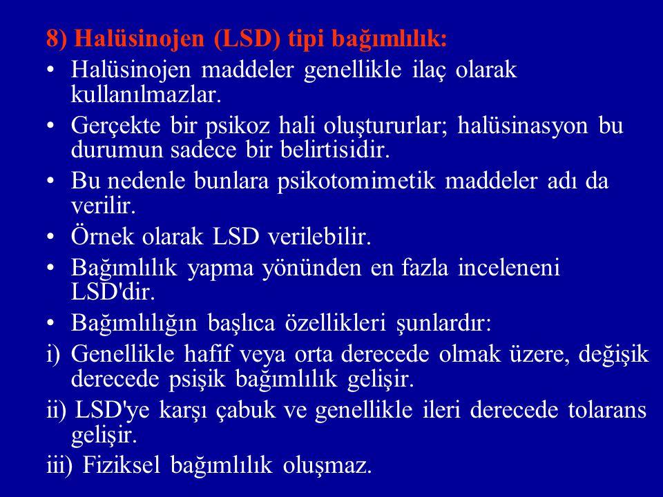 8) Halüsinojen (LSD) tipi bağımlılık: Halüsinojen maddeler genellikle ilaç olarak kullanılmazlar. Gerçekte bir psikoz hali oluştururlar; halüsinasyon