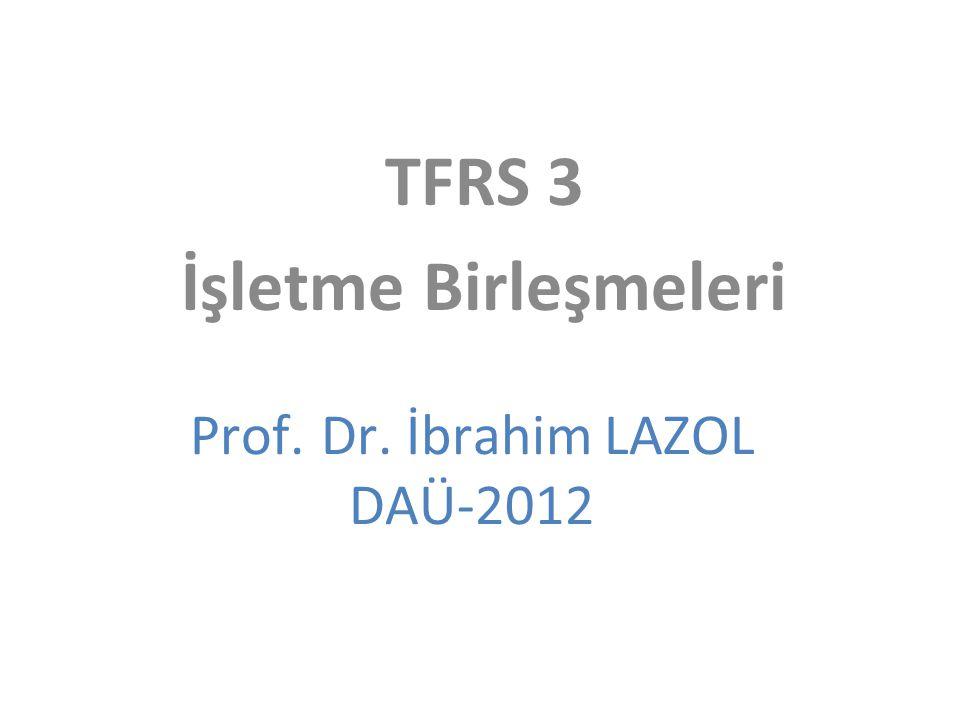 TFRS 3 İşletme Birleşmeleri Prof. Dr. İbrahim LAZOL DAÜ-2012
