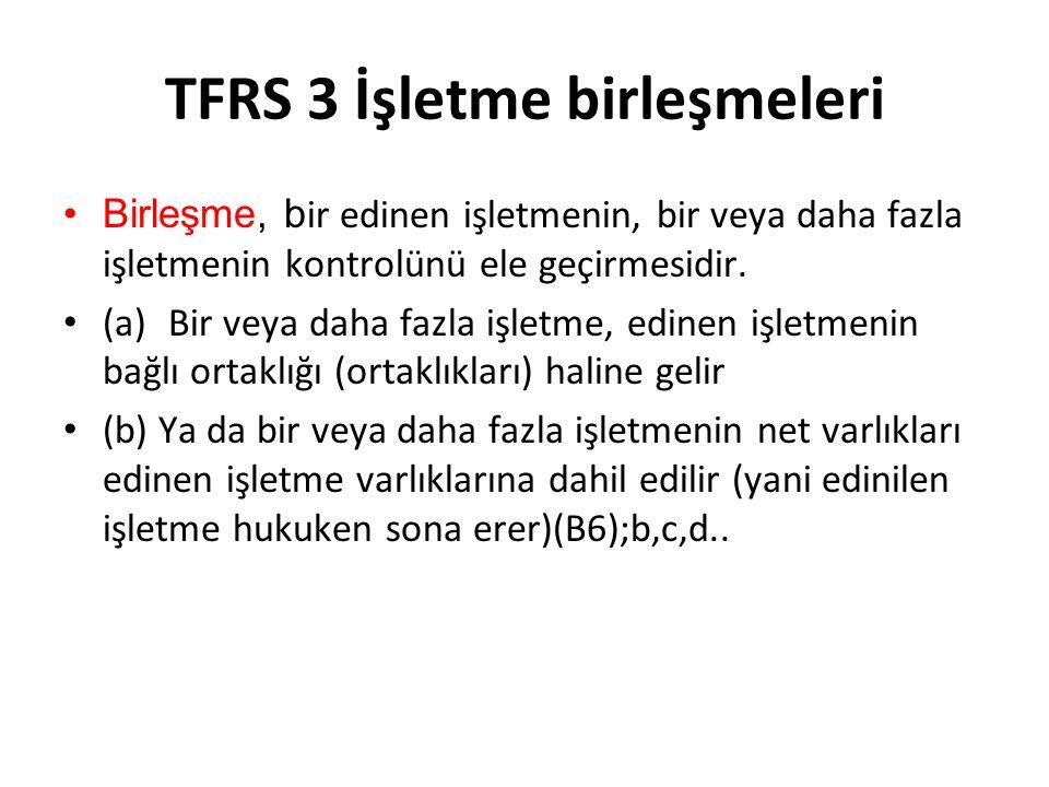 TFRS 3 İşletme birleşmeleri Birleşme, b ir edinen işletmenin, bir veya daha fazla işletmenin kontrolünü ele geçirmesidir. (a)Bir veya daha fazla işlet