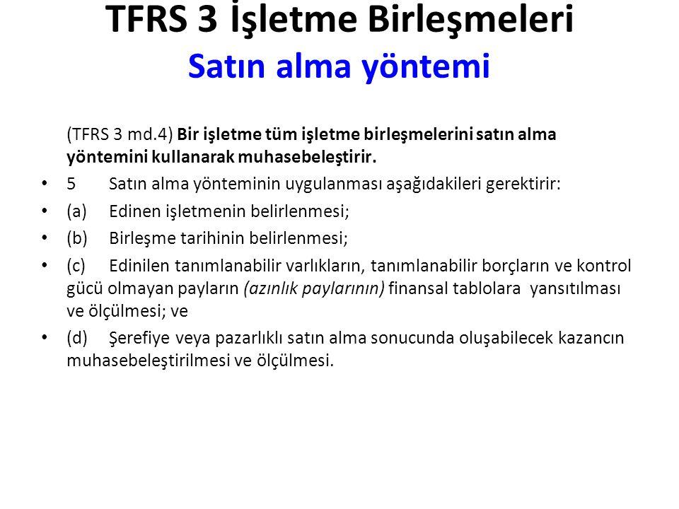 TFRS 3 İşletme Birleşmeleri Satın alma yöntemi (TFRS 3 md.4)Bir işletme tüm işletme birleşmelerini satın alma yöntemini kullanarak muhasebeleştirir.