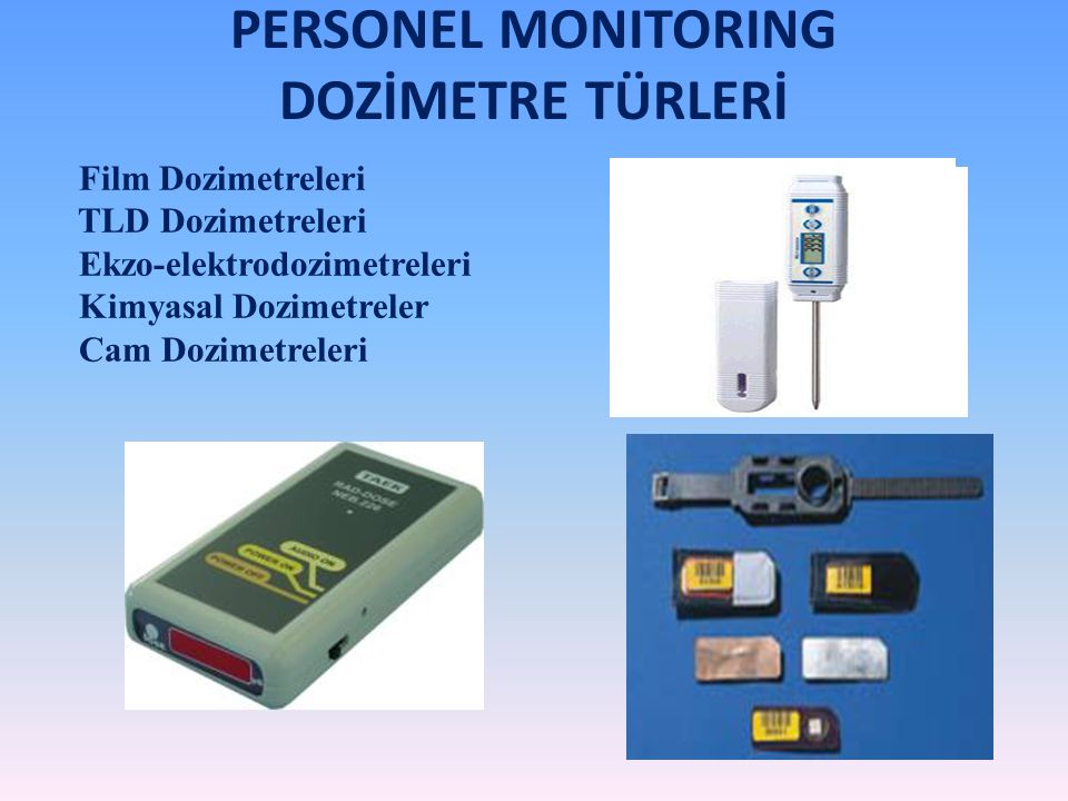 PERSONEL MONITORING DOZİMETRE TÜRLERİ Film Dozimetreleri TLD Dozimetreleri Ekzo-elektrodozimetreleri Kimyasal Dozimetreler Cam Dozimetreleri