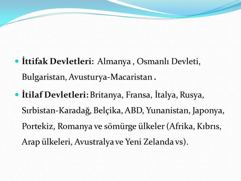 İttifak Devletleri: Almanya, Osmanlı Devleti, Bulgaristan, Avusturya-Macaristan.