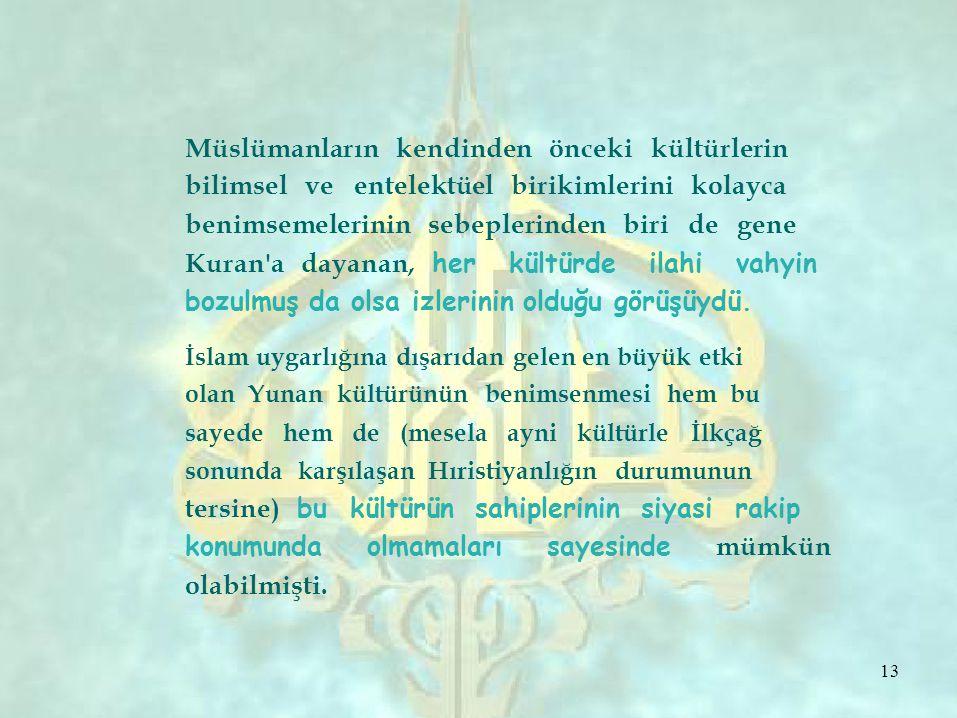 Müslümanların kendinden önceki kültürlerin bilimsel ve entelektüel birikimlerini kolayca benimsemelerinin sebeplerinden biri de gene Kuran'a dayanan,