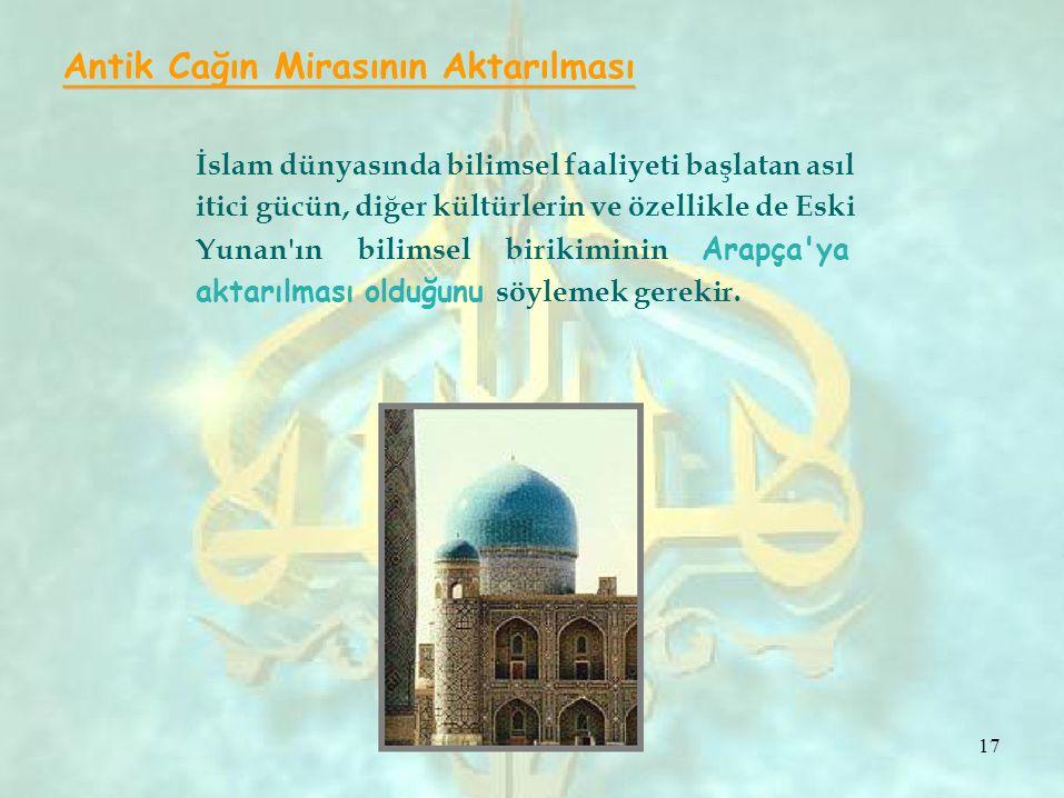 Antik Cağın Mirasının Aktarılması İslam dünyasında bilimsel faaliyeti başlatan asıl itici gücün, diğer kültürlerin ve özellikle de Eski Yunan'ın bilim